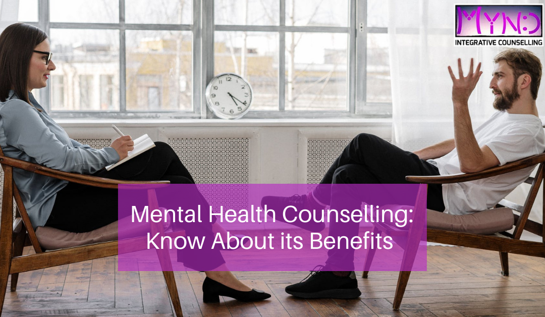 Mental Health Counselling: Know About its Benefits